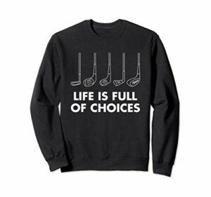 La vie est pleine de choix Cadeau de golf Sweatshirt