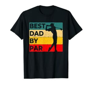 Best Dad By Par Father's Day Golf Funny Golf Lover Golfer T-Shirt